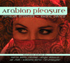 Arabian Pleasure: Sensual Grooves + Exotic Dance - CD