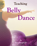 Teaching Belly Dance by Sara Shrapnell - BOOK
