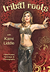 Tribal Roots with Kami Liddle: Tribal Fusion Technique & Choreography - DVD