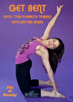 Get Bent - Circus Style Flexibility Training with Kristina Nekyia - DVD