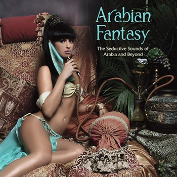 Arabian Fantasy: The Seductive Sounds of Arabia and Beyond (Various Artists) - CD